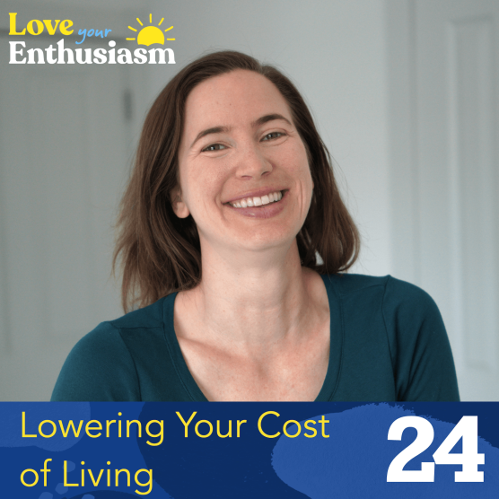 lowering your cost of living love your enthusiasm